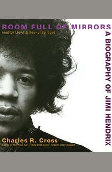 Room Full of Mirrors: A Biography of Jimi Hendrix A Biography of Jimi Hendrix, Charles R. Cross