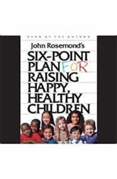 Six-Point Plan for Raising Happy, Healthy Children, John Rosemond