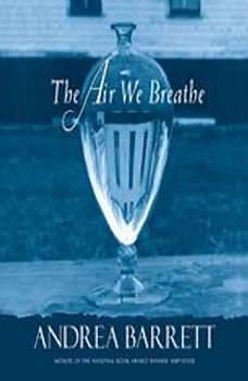 The Air We Breathe, Andrea Barrett