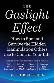 The Gaslight Effect: How to Spot and Survive the Hidden Manipulation Others Use to Control Your Life, Dr. Robin Stern