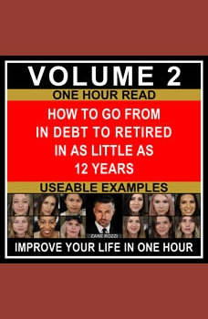 How to Go From in Debt to Retired in as Little as 12 Years Volume 2: Use Proven Financial Principles to Transition From Working a Job to Passive Income Investments, Zane Rozzi