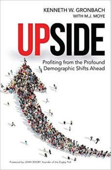 Upside: Profiting from the Profound Demographic Shifts Ahead, Kenneth W. Gronbach