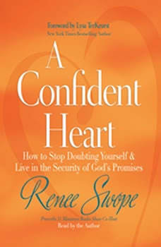 A Confident Heart: How to Stop Doubting Yourself and Live in the Security of God's Promises, Renee Swope