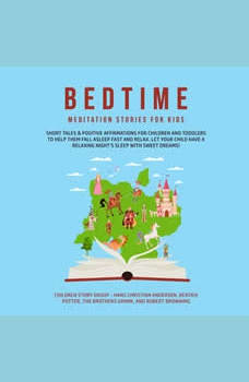 Bedtime Meditation Stories for Kids: Short Tales & Positive Affirmations for Children and Toddlers to Help Them Fall Asleep Fast and Relax. Let Your Child have a Relaxing Night�s Sleep with Sweet Dreams!, Children Story Group