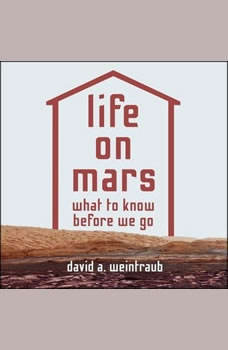 Life on Mars: What to Know Before We Go, David A. Weintraub