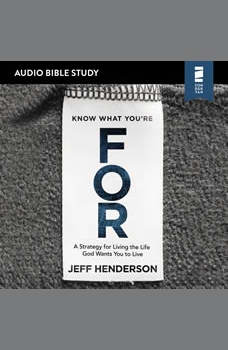 Know What You're FOR: Audio Bible Studies: A Strategy for Living the Life God Wants You to Live, Jeff Henderson