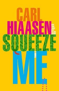 Squeeze Me: A novel, Carl Hiaasen
