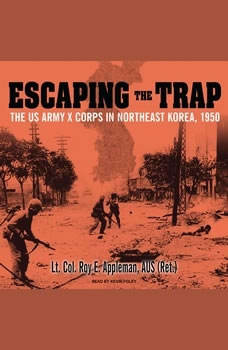 Escaping the Trap: The US Army X Corps in Northeast Korea, 1950, Roy E. Appleman