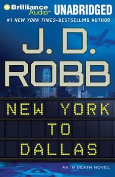 New York to Dallas: An In Death Novel An In Death Novel, J. D. Robb