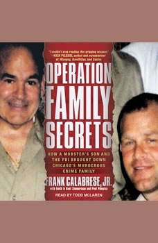 Operation Family Secrets: How a Mobster's Son and the FBI Brought Down Chicago's Murderous Crime Family, Jr. Calabrese
