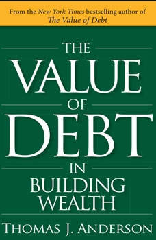 The Value of Debt in Building Wealth, Thomas J. Anderson