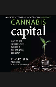 Cannabis Capital: How to Get Your Business Funded in the Cannabis Economy, Ross O'Brien