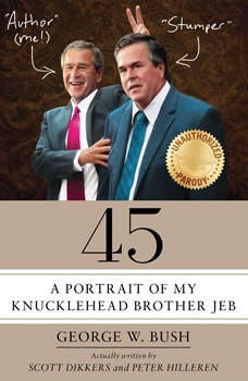 45: A Portrait of My Knucklehead Brother Jeb, Scott Dikkers