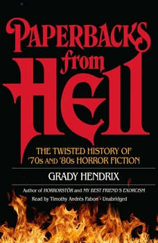 Paperbacks from Hell: The Twisted History of 70s and 80s Horror Fiction, Grady Hendrix
