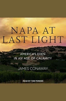 Napa at Last Light: America's Eden in an Age of Calamity, James Conaway