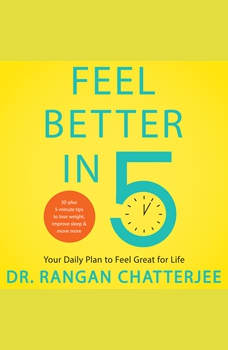Feel Better in 5: Your Daily Plan to Feel Great for Life, Dr. Rangan Chatterjee