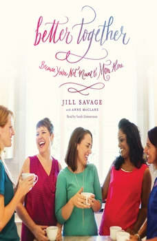 Better Together: Because You're Not Meant to Mom Alone, Jill Savage