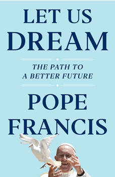 Let Us Dream: The Path to a Better Future, Pope Francis