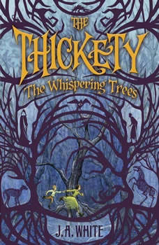 The Thickety: The Whispering Trees, J. A. White