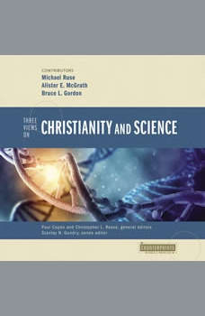 Three Views on Christianity and Science, Paul Copan