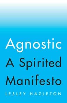 Agnostic: A Spirited Manifesto, Lesley Hazleton