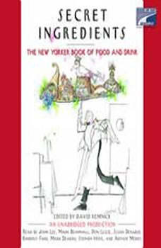 Secret Ingredients: The New Yorker Book of Food and Drink: Unabridged Selections The New Yorker Book of Food and Drink: Unabridged Selections, David Remnick