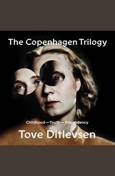 The Copenhagen Trilogy: Childhood; Youth; Dependency, Tove Ditlevsen
