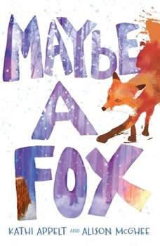 Maybe a Fox, Kathi Appelt