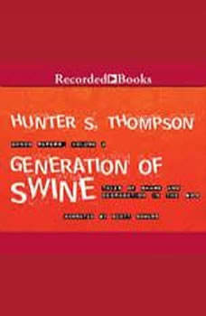Generation of Swine: Tales of Shame and Degradation in the '80's, Hunter S. Thompson