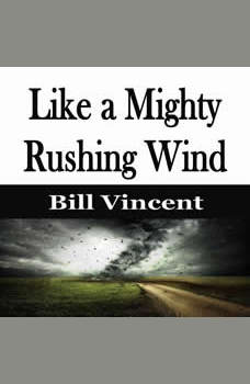 Like a Mighty Rushing Wind, Bill Vincent