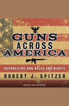 Guns across America: Reconciling Gun Rules and Rights, Robert Spitzer