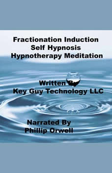 Fractionation Induction Self Hypnosis Hypnotherapy Meditation, Key Guy Technology LLC