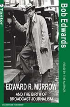 Edward R. Murrow and the Birth of Broadcast Journalism, Bob Edwards