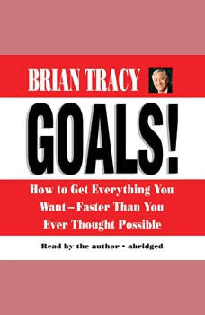 Goals!: How to Get Everything You WantFaster Than You Ever Thought Possible, Brian Tracy