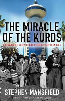 The Miracle of the Kurds: A Remarkable Story of Hope Reborn In Northern Iraq, Stephen Mansfield