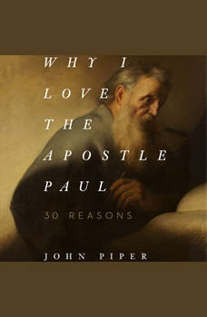 Why I Love the Apostle Paul: 30 Reasons, John Piper