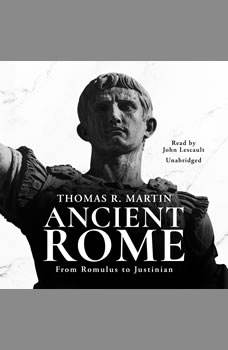 Ancient Rome: From Romulus to Justinian, Thomas R.  Martin
