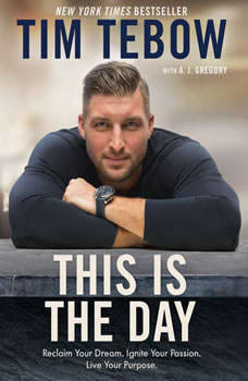 This Is the Day: Reclaim Your Dream. Ignite Your Passion. Live Your Purpose., Tim Tebow