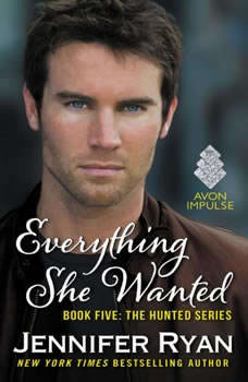 Everything She Wanted: Book Five: The Hunted Series Book Five: The Hunted Series, Jennifer Ryan