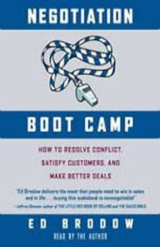Negotiation Boot Camp: How to Resolve Conflict, Satisfy Customers, and Make Better Deals, Ed Brodow
