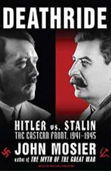 Deathride: Hitler vs. Stalin---the Eastern Front, 1941-1945, John Mosier