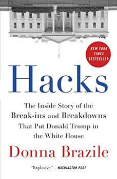 Hacks: The Inside Story of the Break-ins and Breakdowns That Put Donald Trump in the White House, Donna Brazile