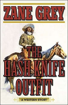 The Hash Knife Outfit: A Western Story A Western Story, Zane Grey