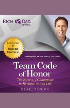 Rich Dad Advisors: Team Code of Honor: The Secrets of Champions in Business and in Life The Secrets of Champions in Business and in Life, Blair Singer