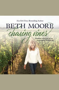 Chasing Vines: Finding Your Way to an Immensely Fruitful Life, Beth Moore