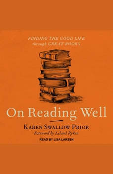 On Reading Well: Finding the Good Life through Great Books Finding the Good Life through Great Books, Karen Swallow Prior