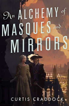 An Alchemy of Masques and Mirrors, Curtis Craddock