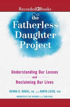 The Fatherless Daughter Project: Understanding Our Losses and Reclaiming Our Lives, Denna Babul