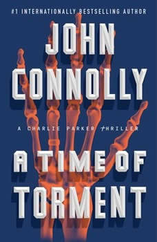 A Time of Torment: A Charlie Parker Thriller A Charlie Parker Thriller, John Connolly