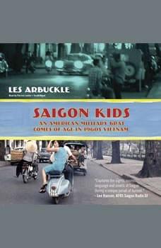 Saigon Kids: An American Military Brat Comes of Age in 1960s Vietnam An American Military Brat Comes of Age in 1960s Vietnam, Les Arbuckle